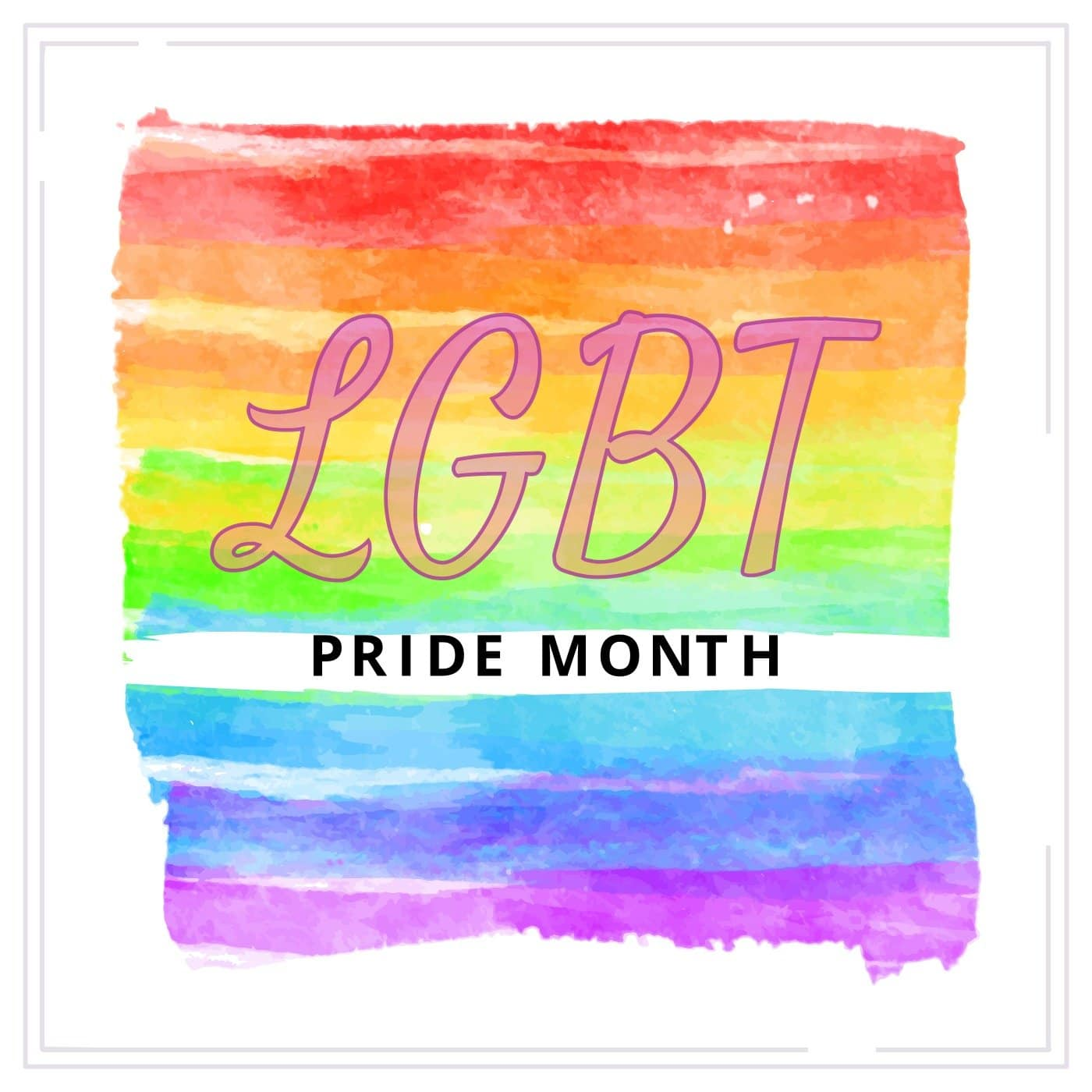 Lesbian, Gay, Bisexual, Transgender, and Queer (LGBTQ) Pride Month